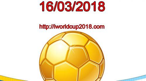 Lịch thi đấu bóng đá hôm nay và ngày mai 16/3/2018