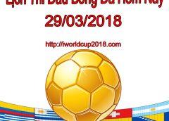 Lịch thi đấu bóng đá hôm nay và ngày mai 29/3/2018
