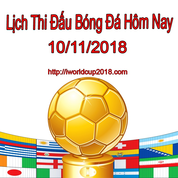 Lịch thi đấu bóng đá tối hôm nay 10/11/2018 và rạng sáng ngày mai 11/11/2018
