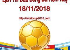 Lịch thi đấu bóng đá hôm nay và ngày mai 18/11/2018