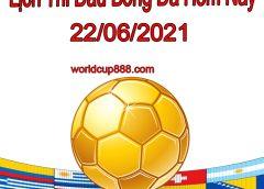 Lịch thi đấu bóng đá hôm nay và ngày mai 22/6/2021
